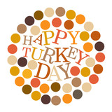 Vector illustration of Happy Turkey Day with multiple colorful dots in a circular frame on a white isolated background