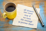 All dreams can come true if you have courage ... - 231356518