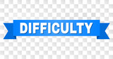 DIFFICULTY text on a ribbon. Designed with white title and blue tape. Vector banner with DIFFICULTY tag on a transparent background. - 232019743