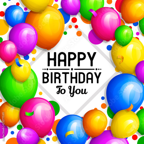 Happy Birthday Greeting Card Bunch Of Colorful Balloons And Confetti Stylish Lettering On Background Vector