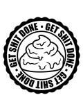 stempel sticker rund kreis logo get shit done zu ende bringen scheiße fertig machen erfolgreich arbeit zuerst komm klar mach was positiv fleißig hart schaffen anpacken dran bleiben mutig spruch - 233679391