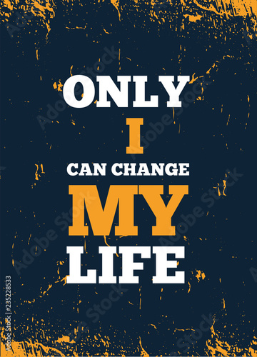 Only I can change My life. Inspiring Creative Motivation Quote Poster Template for wall. Vector Typography Banner Design on Grunge Texture.