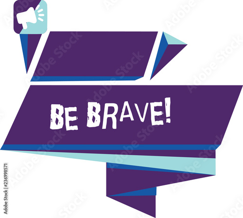 Writing note showing Be Brave. Business photo showcasing ready to face and endure danger or pain showing courage Bold Quadrangular Abstract Shape Horizontal Graphic Megaphone