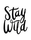 Stay wild hand drawn lettering. Stay wild quote for print, wall art, greeting card and more