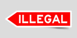 Arrow shape red color sticker in word illegal on gray background - 238532996