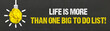 Life is more than one big to do list!