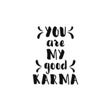 You are my good karma. lettering motivational quote