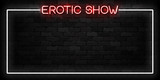 Vector realistic isolated neon sign of Erotic Show frame logo for decoration and covering on the wall background. Concept of night club and sex shop.