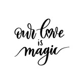 Our love is magic - Vector  handwritten lettering. Hand drawn brush style modern calligraphy.