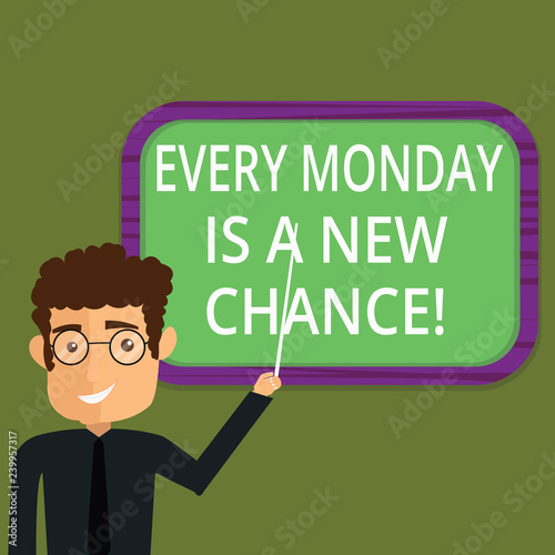 Writing note showing Every Monday Is A New Chance. Business photo showcasing Start your week with positivism Motivation Man Standing Holding Stick Pointing to Wall Mounted Blank Color Board