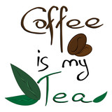 Coffee is my tea lettering. Calligraphy Coffee is my tea. Handwritten coffee is my tea.
