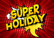 Super Holiday - Vector illustrated comic book style phrase on abstract background.