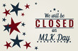 We will be closed on mlk day card or background. vector illustration.