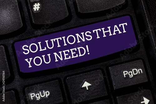 Conceptual hand writing showing Solutions That You Need. Business photo text Advices help support assistance coaching needed Keyboard key Intention to create computer message idea