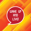 Leinwanddruck Bild - Word writing text Wake Up And Live. Business concept for Do not be afraid enjoy the moment that is happening now Blank Speech Bubble Sticker with Border Empty Text Balloon Dialogue Box