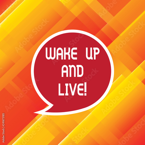 Leinwanddruck Bild Word writing text Wake Up And Live. Business concept for Do not be afraid enjoy the moment that is happening now Blank Speech Bubble Sticker with Border Empty Text Balloon Dialogue Box
