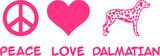 Peace, Love, Dalmatian