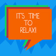 Leinwanddruck Bild - Text sign showing It S Is Time To Relax. Conceptual photo Take a break relaxing days vacation leisure have fun Stack of Speech Bubble Different Color Blank Colorful Piled Text Balloon