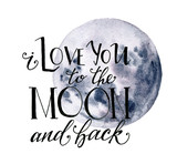 Watercolor moon card for Valentine's Day. Hand drawn blue moon and I love you to the moon and back lettering isolated on white background.  Modern print for design. - 241885916