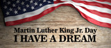 Martin Luther King jr day, I have a dream quote. USA flag and text on wooden background. 3d illustration - 242287951