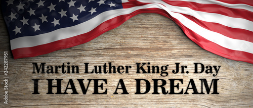 Martin Luther King jr day, I have a dream quote. USA flag and text on wooden background. 3d illustration