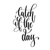 Catch of the day - hand lettering text positive quote - 242949547