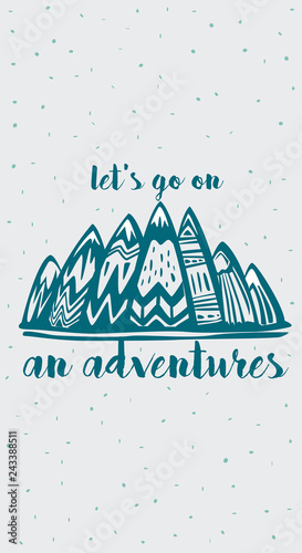 Mountains and  Lets Go on an Adventures inspirational lettering - 243388511