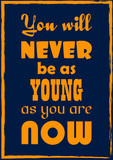 You will never be as young as you are now. Inspiring quote. Vector illustration