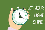 Conceptual hand writing showing Let Your Light Shine. Business photo showcasing Always be brilliant inspiring fabulous positive Hu analysis Hand Holding Stop Watch Timer Start Stop Button - 244109991
