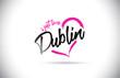 Dublin I Just Love Word Text with Handwritten Font and Pink Heart Shape. - 244201796