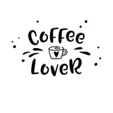 Coffee lover hand drawn lettering inscription. Modern typography slogan suitable for advertising printing, packaging.