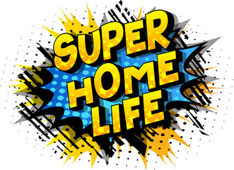 Super Home Life - Vector illustrated comic book style phrase on abstract background.