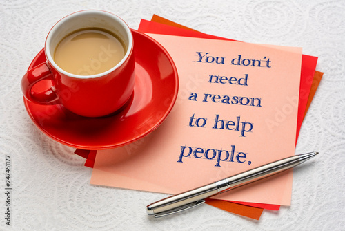 You do not need a reason to help people