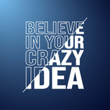 believe in your crazy idea. Life quote with modern background vector