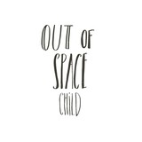 Hand drawn vector abstract graphic creative cartoon illustrations poster or print with Out of Space Child modern handwritten calligraphy quote isolated on white background
