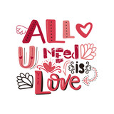 Hand written lettering typographic design with phrase all you need is love. For home decor, print, poster, greeting card. Romantic vector illustration with quote