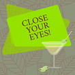 Word writing text Close Your Eyes. Business concept for Cover your sight we have a surprise for you do not peek Filled Cocktail Wine Glass with Olive on the Rim Blank Color Text Space