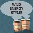 Text sign showing Wild Energy Style. Conceptual photo made near from technologies impose no threat to wildlife Two To Go Cup with Beverage and Steam icon Blank Speech Bubble photo