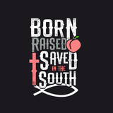 Born raised saved in the south typography lettering words written peach cross ichthus - 248959922