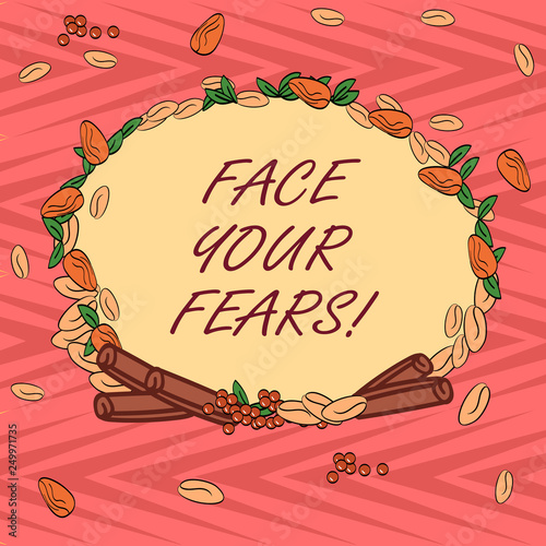 Word writing text Face Your Fears. Business concept for Have the courage to overcome anxiety be brave fearless Wreath Made of Different Color Seeds Leaves and Rolled Cinnamon photo