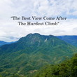 Motivational quotes The best view come after the hardest climb.