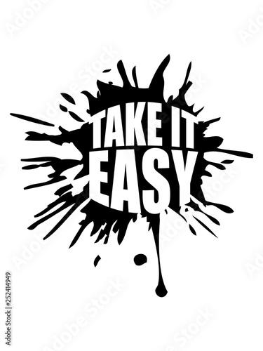 tropfen klecks farbe graffiti spritzer take it easy logo design text chill einfach gemütlich ruhig langsam nimm es sorgen machen ruhe bewahren genügsam faul aufregen